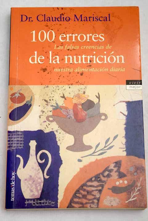 100 errores de la nutrición: las falsas creencias de nuestra alimentación diaria - Mariscal, Claudio
