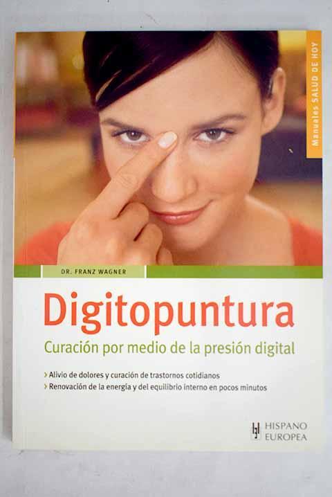 Digitopuntura: curación por medio de la presión digital - Wagner, Franz