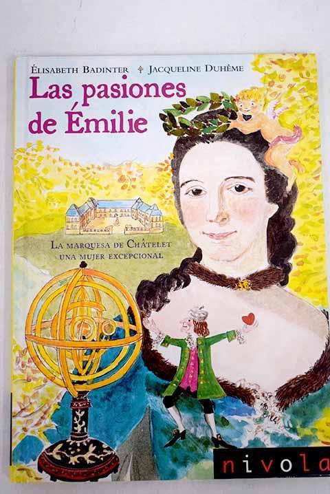 Las pasiones de Émilie: la marquesa de Chatelet, una mujer excepcional - Badinter, Elisabeth