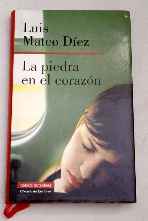 La piedra en el corazón: (cuaderno de un día de marzo) - Díez, Luis Mateo