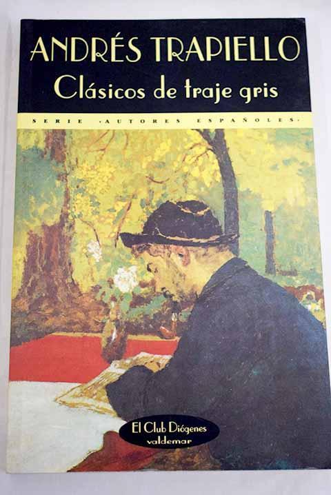 Clásicos de traje gris: (primera serie) - Trapiello, Andrés