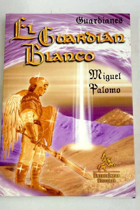 El guardián blanco: guardianes - Palomo, Miguel