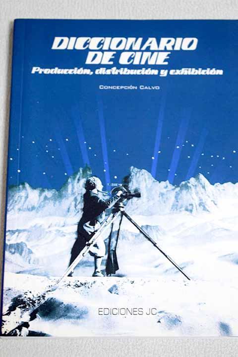 Diccionario del cine: producción, distribución y exhibición - Calvo Herrera, Concepción