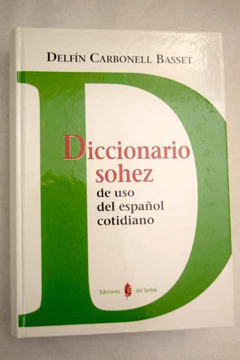 Diccionario sohez: de uso del español cotidiano, popular, desenfadado, familiar, coloquial, grosero y malhablado - Carbonell Basset, Delfín