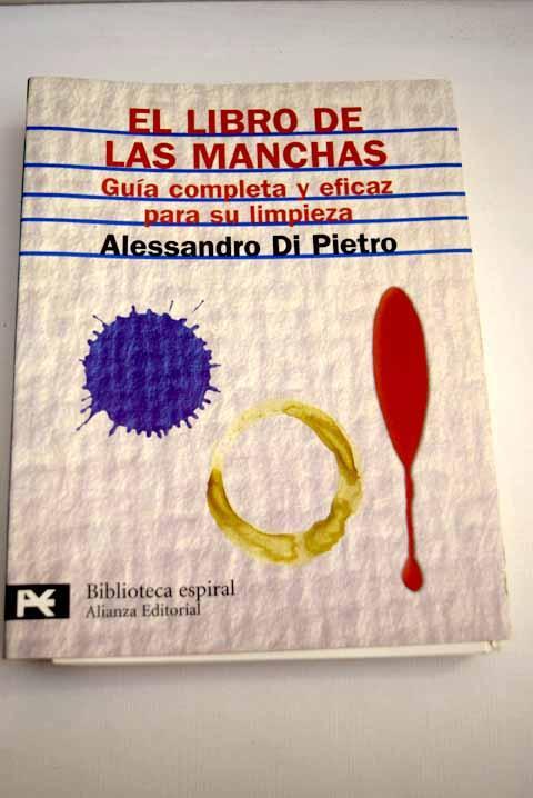 El libro de las manchas: guía completa y eficaz para su limpieza - Di Pietro, Alessandro