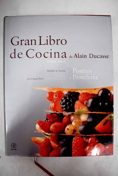 Gran libro de cocina de Alain Ducasse: postres y pastelería - Ducasse, Alain