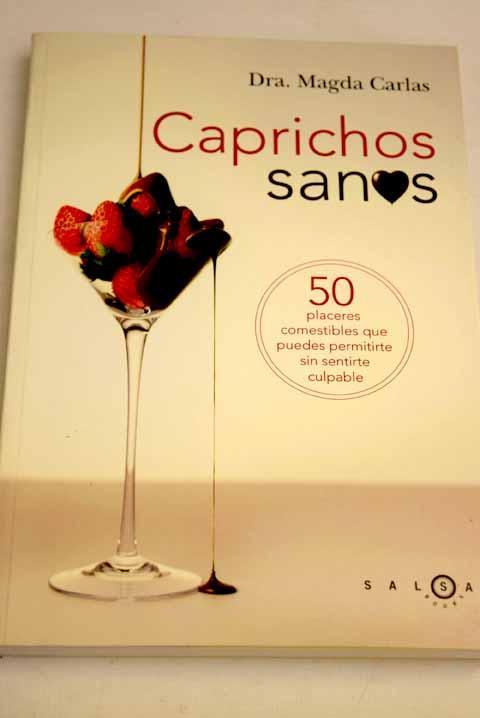 Caprichos sanos: 50 placeres comestibles que puedes permitirte sin sentirte culpable - Carlas, Magda