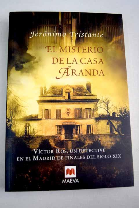El misterio de la casa Aranda: Víctor Ros, un detective en el Madrid de finales del siglo XIX - Tristante, Jerónimo