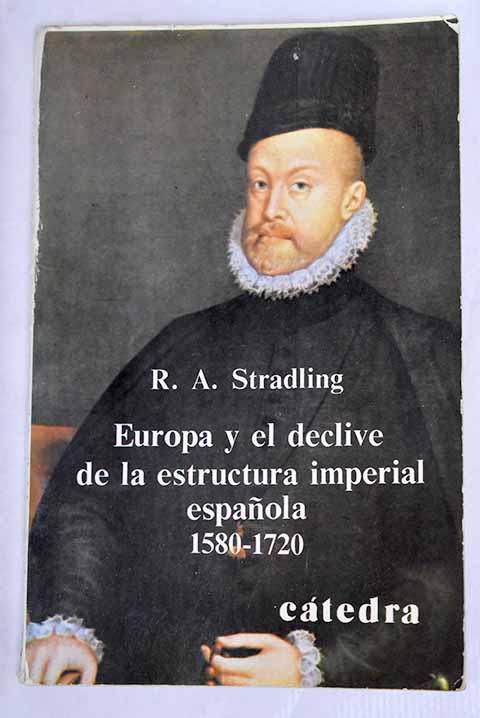 Europa y el declive de la estructura imperial española: 1580-1720 - Stradling, R. A.