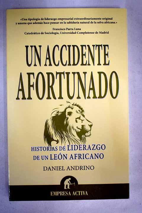 Un accidente afortunado: historias de liderazgo de un león africano - Andrino Arias, Daniel