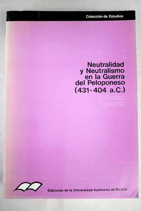 Neutralidad y neutralismo en la guerra del Peloponeso (431-404 a. C) - Alonso Troncoso, V.