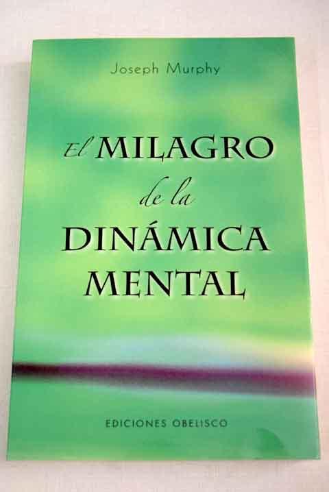 El milagro de la dinámica mental: una nueva forma de triunfar en la vida - Murphy, Joseph