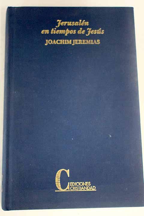 Jerusalén en tiempos de Jesús: estudio económico y social del mundo del Nuevo Testamento - Jeremias, Joachim