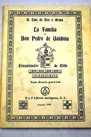 La familia de Don Pedro de Valdivia: Roa y Ursúa,