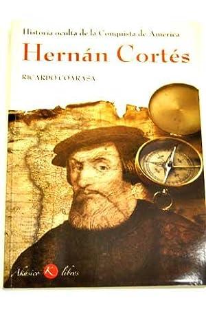 Historia oculta del descubrimiento de América: Hernán Cortés: Coarasa, Ricardo