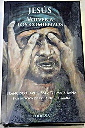 Jesús, volver a los comienzos : Francisco Javier Sáez de Maturana ; [presentaci&...
