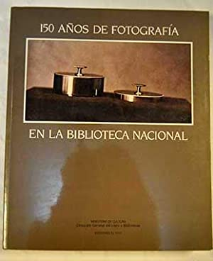 150 años de fotografía en la Biblioteca Nacional : guía-inventario de los fondos fotográficos de la...