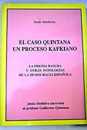 El caso Quintana, un proceso kafkiano : la prensa basura y otras patologías de la democracia ...