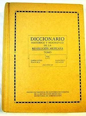 Diccionario histórico y biográfico de la Revolución Mexicana. Tomo VII.: ...