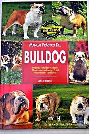 Manual práctico del bulldog: orígenes, estándar, cuidados,: Gallagher, John
