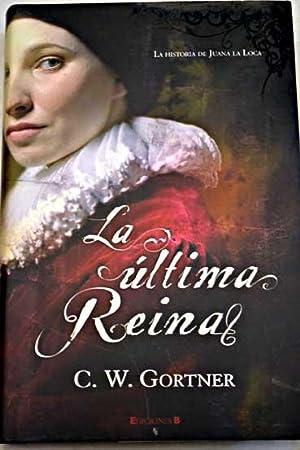 La última reina: Gortner, C. W.