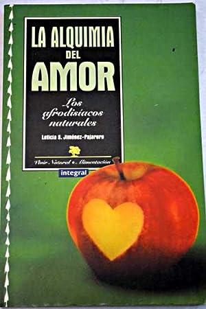 La alquimia del amor: los afrodisíacos naturales: Jiménez-Pajarero, Leticia S.
