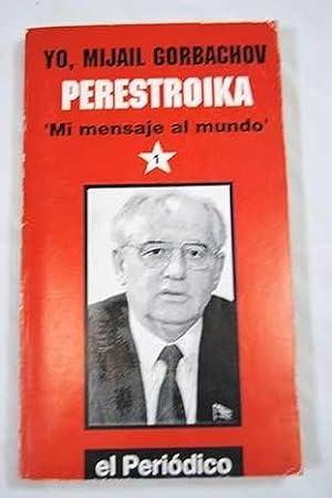 """Yo, Mijail Gorbachov, """"Mi mensaje al mundo"""": Perestroika"""