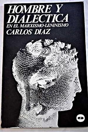 Hombre y dialéctica en el marxismo-leninismo: Díaz, Carlos