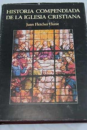 Historia compendiada de la iglesia cristiana: Fletcher Hurst, Juan