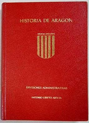 Historia de Aragón. Divisiones administrativas: Ubieto Arteta, Antonio
