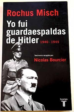 Yo fui guardaespaldas de Hitler, 1940-1945: testimonio: Misch, Rochus.