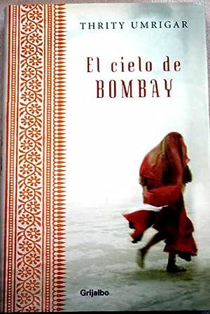 El cielo de Bombay: Umrigar, Thrity N.