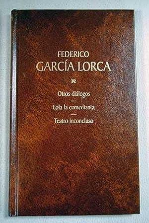 Otros diálogos: Lola la comedianta ; Teatro: García Lorca, Federico