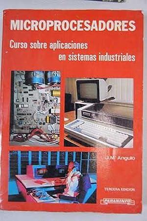 Microprocesadores: curso sobre aplicaciones en sistemas industriales: Angulo Usategui, José