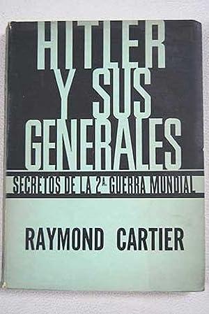 Hitler y sus generales: secretos de la: Cartier, Raymond