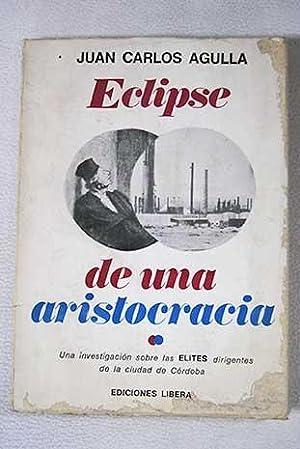 Eclipse de una aristocracia: una investigación sobre: Agulla, Juan Carlos