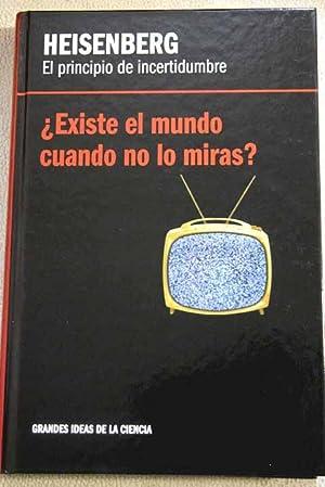 El principio de incertidumbre, Heisenberg: ¿existe el mundo cuando no lo miras?: Navarro Faus, ...