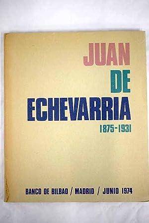 Juan de Echevarría. 1875-1931: Catálogo de la: Echevarría, Juan de