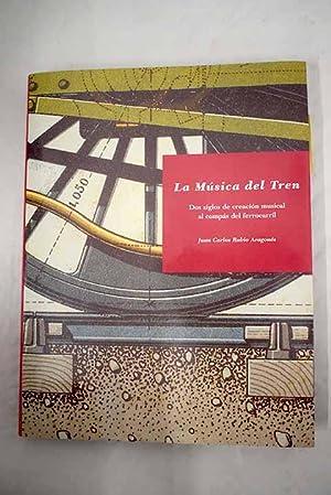 La música del tren: dos siglos de: Rubio Aragonés, Juan