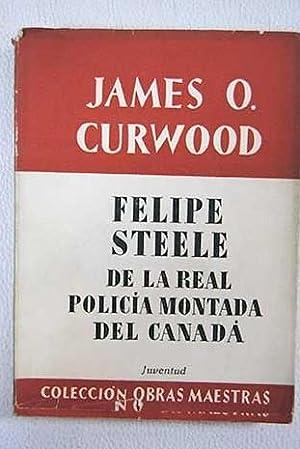 Felipe Steele de la Real Policía Montada: Curwood, James Oliver