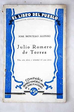 Julio Romero de Torres: vida, arte, gloria: Montero Alonso, José