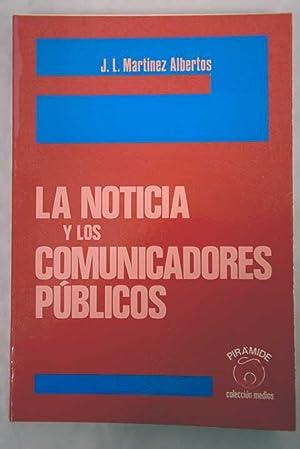 La noticia y los comunicadores públicos: Martínez Albertos, José