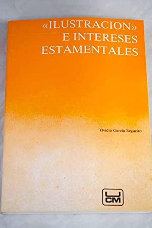 """Ilustracion"""" e intereses estamentales: (antagonismo entre sociedad: Garcia Regueiro, Ovidio"""