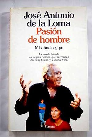 Pasion de hombre: mi abuelo y yo: Loma, Jose Antonio