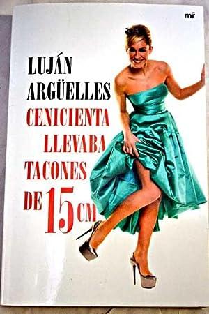 Cenicienta llevaba tacones de 15 cm: Argüelles, Luján