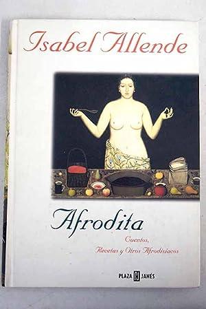 Afrodita: cuentos, recetas y otros afrodisíacos: Allende, Isabel