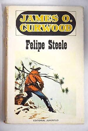 Felipe Steele: Curwood, James Oliver