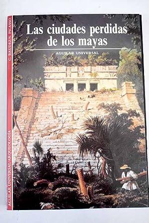Las ciudades perdidas de los mayas: Baudez, Claude