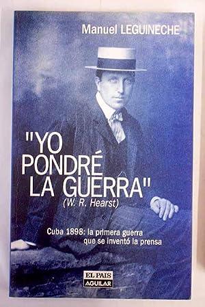 Yo pondré la guerra: Cuba 1898, la: Leguineche, Manuel