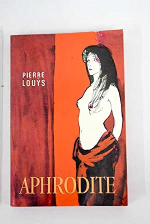 Aphrodite: moeurs antiques: Louys, Pierre